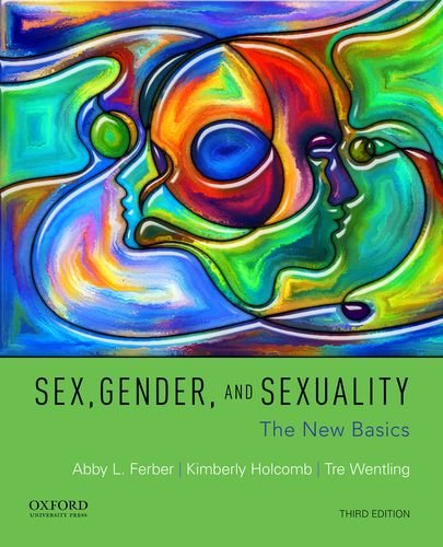 Compare Textbook Prices for Sex, Gender, and Sexuality: The New Basics 3 Edition ISBN 9780190278649 by Ferber, Abby L.,Holcomb, Kimberly,Wentling, Tre