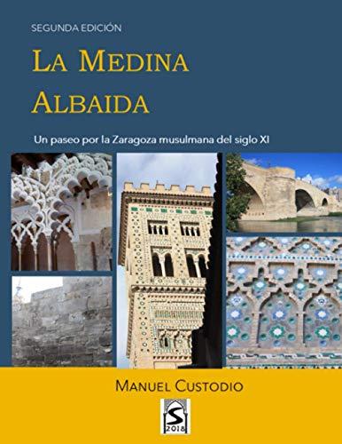 La Medina Albaida (Color): Un paseo por la Zaragoza musulmana del siglo XI (Saraqusta 2018)
