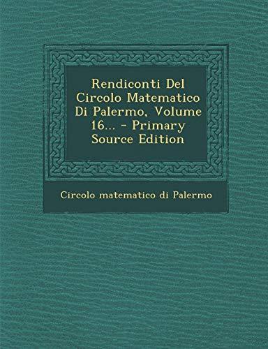 Rendiconti del Circolo Matematico Di Palermo, Volume 16...