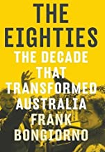 The Eighties by Frank Bongiorno (2015-10-21)