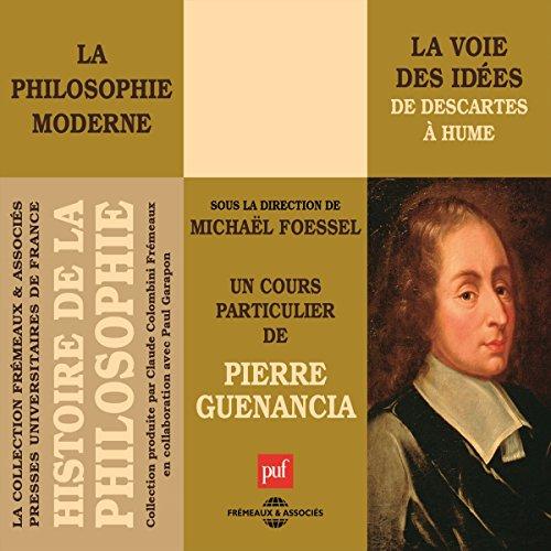 La philosophie moderne. La voie des idées de Descartes à Hume audiobook cover art