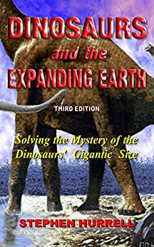 Dinosaurs and the Expanding Earth: Solving the Mystery of the Dinosaurs' Gigantic Size by [Stephen Hurrell]