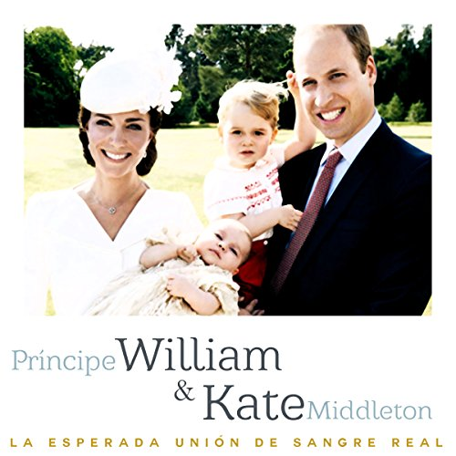 Príncipe William y Kate Middleton: La esperada unión de sangre real [Prince William and Kate Middleton: The Expected Union of Royal Blood] audiobook cover art