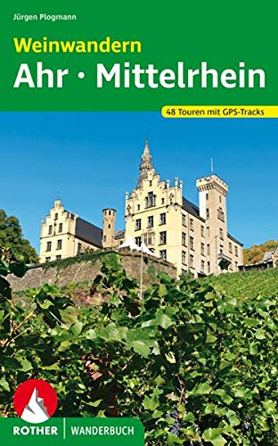 Weinwandern Ahr – Mittelrhein: 48 Touren mit GPS-Tracks (Rother Wanderbuch)