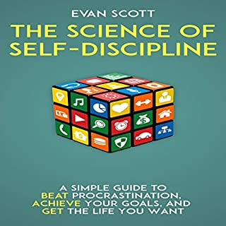 The Science of Self-Discipline     A Simple Guide to Beat Procrastination, Achieve Your Goals, and Get the Life You Want              By:                                                                                                                                 Evan Scott                               Narrated by:                                                                                                                                 RJ Malyk                      Length: 2 hrs and 33 mins     21 ratings     Overall 4.9