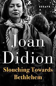 Slouching Towards Bethlehem: Essays by [Joan Didion]