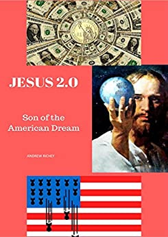 Jesus 2.0: Son of the American Dream by [Andrew Richey]