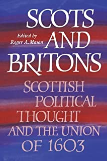 Scots and Britons: Scottish Political Thought and the Union of 1603 by Unknown(1994-08-26)