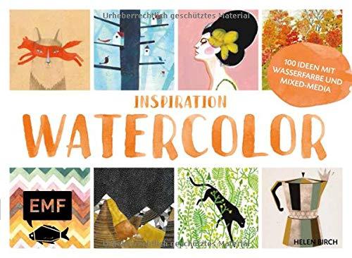 Inspiration Watercolor: Über 100 kreative Ideen mit Wasserfarbe und Papier