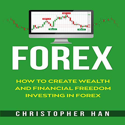 Forex: How to Create Wealth and Financial Freedom Investing in Forex audiobook cover art