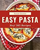 Hey! 365 Easy Pasta Recipes: The Best-ever of Easy Pasta Cookbook