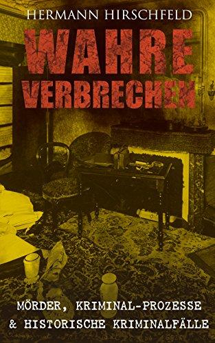 Wahre Verbrechen: Mörder, Kriminal-Prozesse & Historische Kriminalfälle: Der Knabenmörder Döpcke, Prozeß Timm Thode, Eine Kriminalfrage & Wilhelm Timm