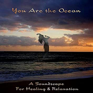 You Are the Ocean (A Soundscape for Healing & Relaxation)
