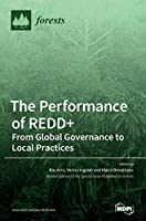 The Performance of REDD+ From Global Governance to Local Practices