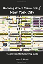 Knowing Where You're Going: New York City (The Ultimate New York City Travel Guide with Neighborhood Maps)