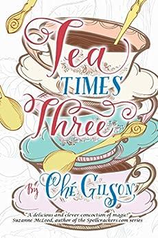 Tea Times Three by [Che Gilson]