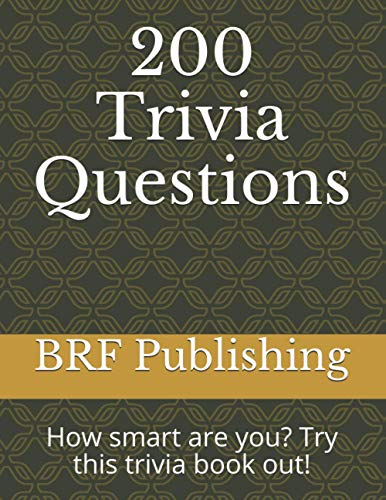200 Trivia Questions: How smart are you? Try this trivia book out!
