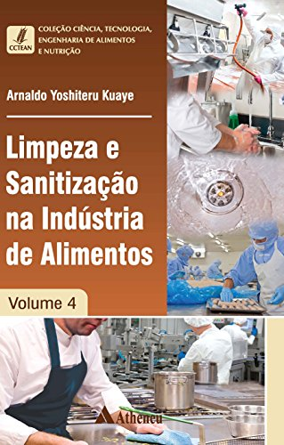 Limpeza e Sanitização na Indústria de Alimentos - Volume 4 (Coleção Ciência, Tecnologia, Engenharia de Alimentos e Nutrição)