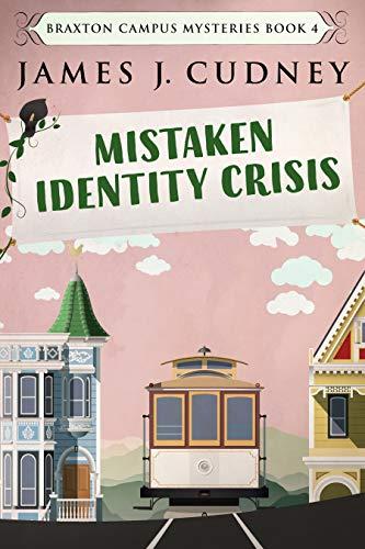 Mistaken Identity Crisis: A Kellan Ayrwick Cozy Mystery (Braxton Campus Mysteries Book 4) by [James J. Cudney]