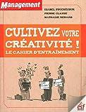 Cultivez votre creativite - Le cahier d'entraînement