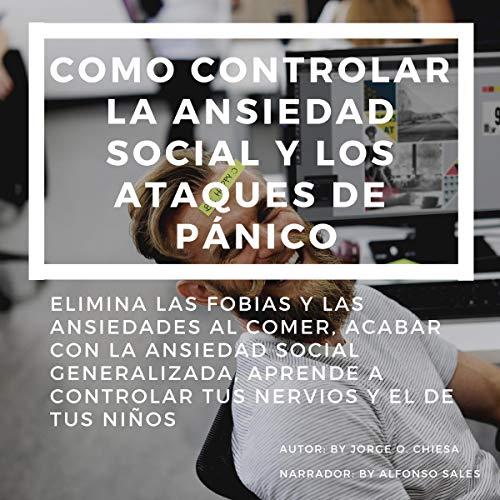 Como Controlar la Ansiedad Social y los Ataques de Pánico [How to Control Social Anxiety and Panic Attacks] audiobook cover art