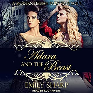 Adara and the Beast     A Modern Lesbian Fairy Tale, Vol 1              Written by:                                                                                                                                 Emily Sharp                               Narrated by:                                                                                                                                 Lucy Rivers                      Length: 9 hrs and 41 mins     1 rating     Overall 5.0