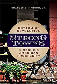Strong Towns: A Bottom-Up Revolution to Rebuild American Prosperity by [Charles L  Marohn Jr]