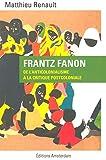 Frantz Fanon - De l'anticolonialisme à la critique postcoloniale