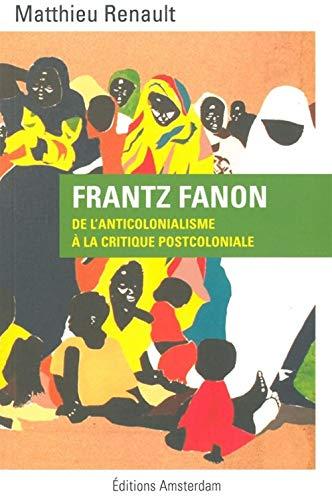 Frantz Fanon: De l'anticolonialisme à la critique postcoloniale