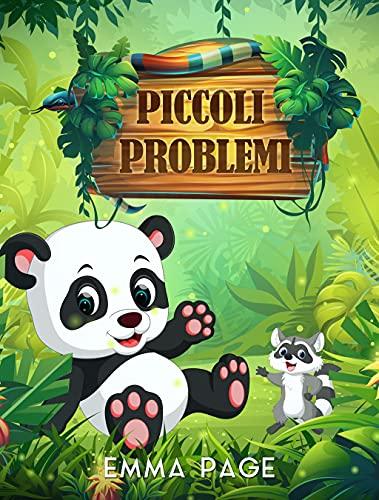 Piccoli Problemi: Storie per bambini, per risolvere piccoli problemi quotidiani