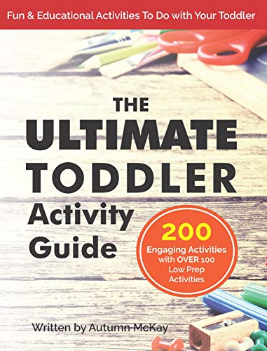 The Ultimate Toddler Activity Guide: Fun & educational activities to do with your toddler (Early Learning Book 3)