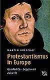 Protestantismus in Europa. Geschichte - Gegenwart - Zukunft - Martin Greschat