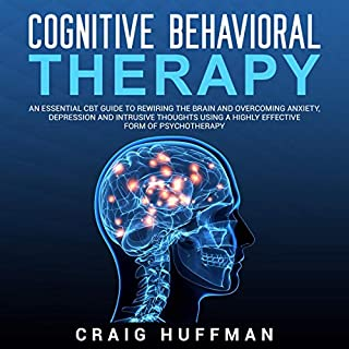 Cognitive Behavioral Therapy: An Essential CBT Guide to Rewiring the Brain and Overcoming Anxiety, Depression, and Intrusive Thoughts Using a Highly Effective Form of Psychotherapy                   By:                                                                                                                                 Craig Huffman                               Narrated by:                                                                                                                                 Sam Slydell                      Length: 3 hrs and 4 mins     36 ratings     Overall 4.7