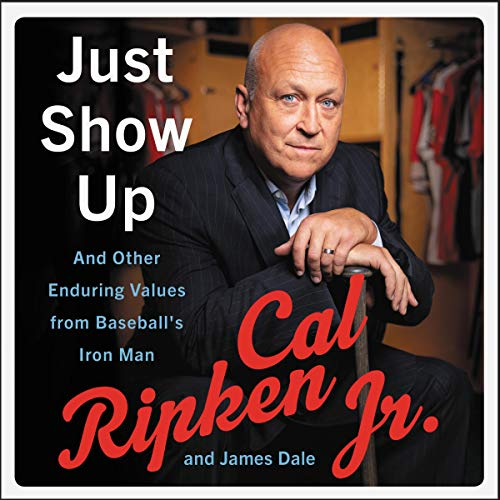 Just Show Up     And Other Enduring Values from Baseball's Iron Man              By:                                                                                                                                 Cal Ripken Jr.,                                                                                        James Dale                               Narrated by:                                                                                                                                 Cal Ripken Jr.                      Length: 3 hrs and 32 mins     3 ratings     Overall 5.0