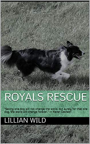 """Royals Rescue : """"Saving one dog will not change the world, but surely for that one dog, the world will change forever."""" ― Karen Davison (English Edition)"""
