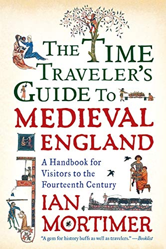 Compare Textbook Prices for The Time Traveler's Guide to Medieval England: A Handbook for Visitors to the Fourteenth Century unknown Edition ISBN 9781439112908 by Mortimer, Ian