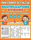 MON CAHIER DE CALCUL Multiplications Divisions CE2 CM1 CM2: 100 pages de jeux et d'exercices de calcul mental pour enfants dès 8 ans - tables de multiplication, divisions avec reste