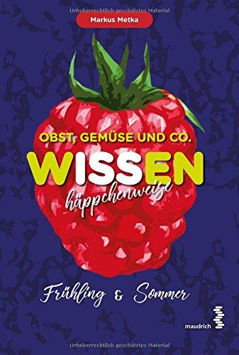 Obst, Gemüse und Co. - WISSEN häppchenweise: Frühling und Sommer: Frühling & Sommer