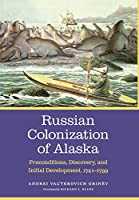Russian Colonization of Alaska: Preconditions, Discovery, and Initial Development, 1741-1799