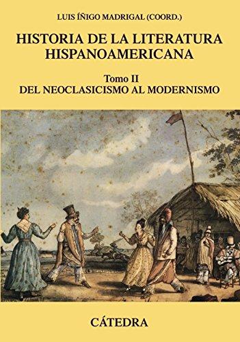 Historia de la literatura hispanoamericana, II: Del neoclasicismo al modernismo. (Crítica y...