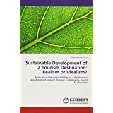 Sustainable Development of a Tourism Destination: Realism or Idealism?: Evaluating the sustainability of a destination development project through Community-Based Ecotourism