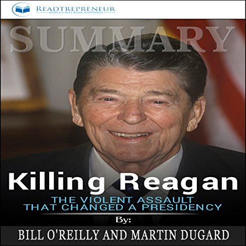 Summary: Killing Reagan: The Violent Assault That Changed a Presidency audiobook cover art