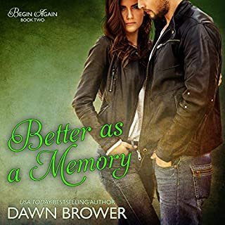 Better as a Memory      Begin Again, Book 2              By:                                                                                                                                 Dawn Brower                               Narrated by:                                                                                                                                 Juliana Solo                      Length: 2 hrs and 1 min     14 ratings     Overall 4.0
