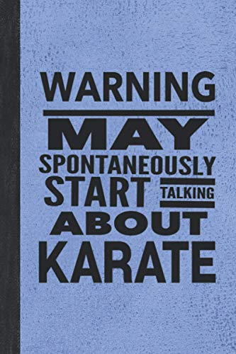 Warning May Spontaneously Start Talking About Karate: Journal For Martial Arts Woman Girl Man Guy - Best Funny Sensei Teacher Student Gifts - Vintage Blue Cover 6