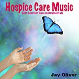 Hospice Care Music: Soft Comfort Care Instrumentals