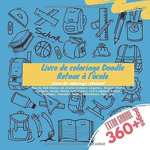 Livre de coloriage Doodle Retour à l'école. Livre de coloriage relaxant. Plus de 360 thèmes de photos incluent: Légumes, Argent, Fruits, Gadgets, ... Tourisme, Noël, Célébrations, Fête, etc.