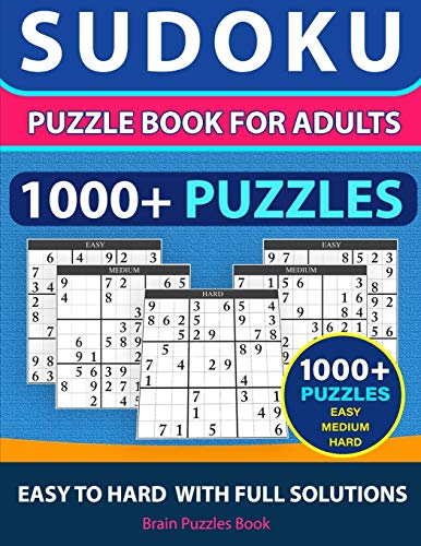 SUDOKU PUZZLE BOOK FOR ADULTS – 1000+ Puzzles - Easy, Medium, Hard With Full Solutions: Sudoku Puzzle Book, Ultimate Sudoku Book for Adults Easy to Hard