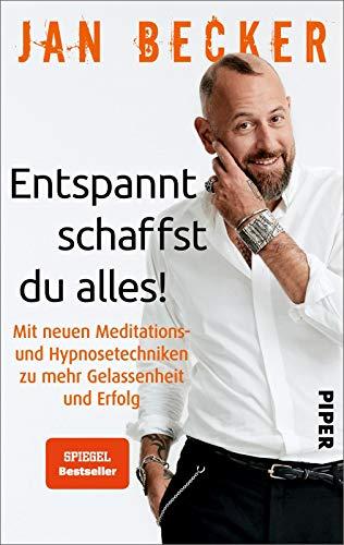 Entspannt schaffst du alles!: Mit neuen Meditations- und Hypnosetechniken zu mehr Gelassenheit und Erfolg