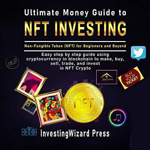 Ultimate Money Guide to NFT Investing - Non-Fungible token (NFT) for Beginners and Beyond Audiobook By InvestingWizard Press cover art