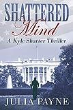 Shattered Mind: (A Kyle Shatter Thriller Book 4)